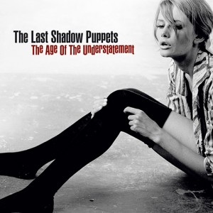 The Age Of Understatement - The Last Shadow Puppets