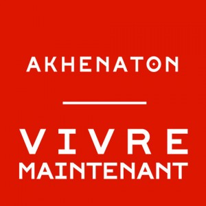 Akhenaton - Vivre Maintenant
