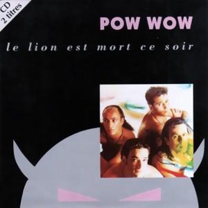 Pow Wow - Le Lion Est Mort Ce Soir