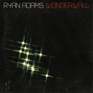 Wonderwall par Ryan Adams