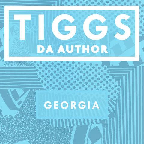 Georgia - Tiggs Da Author