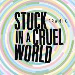 Stuck In A Cruel World - Framix